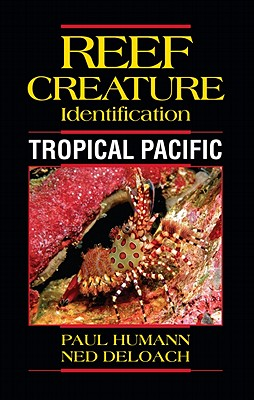 Reef Creature Identification Tropical Pacific By Humann, Paul/ DeLoach, Ned